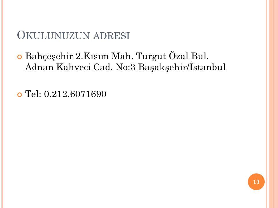 Okulunuzun adresi Bahçeşehir 2.Kısım Mah. Turgut Özal Bul. Adnan Kahveci Cad. No:3 Başakşehir/İstanbul.