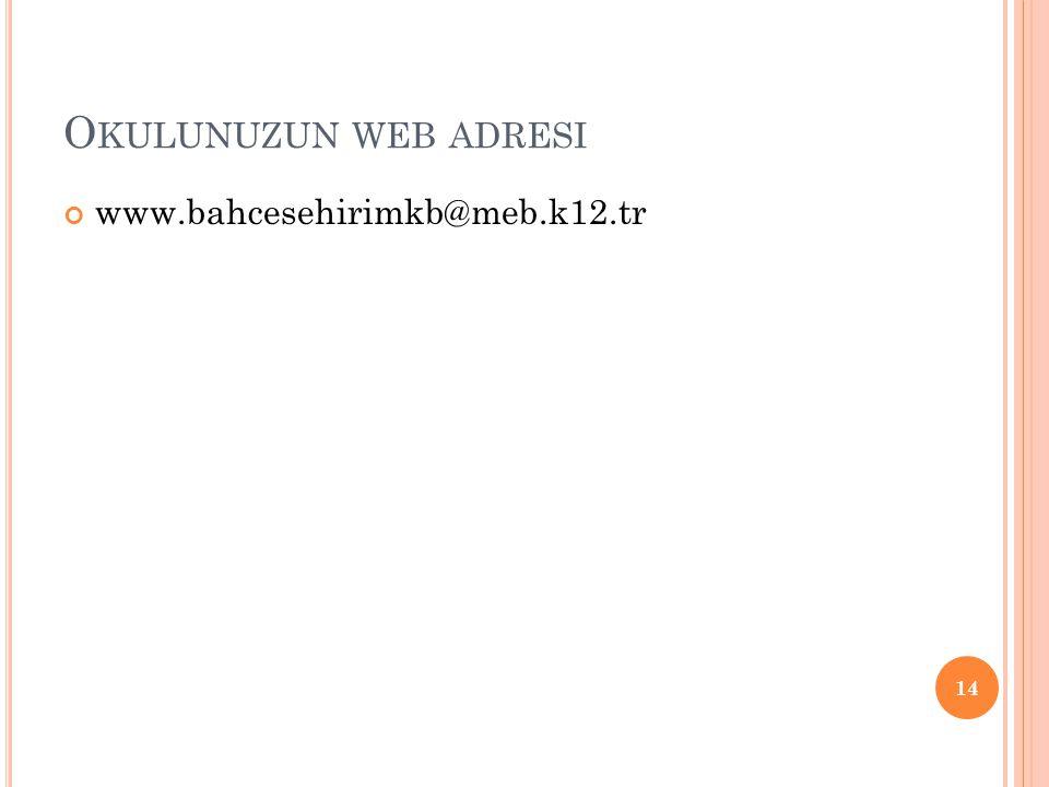 Okulunuzun web adresi www.bahcesehirimkb@meb.k12.tr