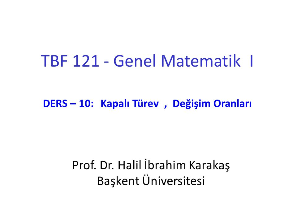 TBF 121 - Genel Matematik I DERS – 10: Kapalı Türev , Değişim Oranları