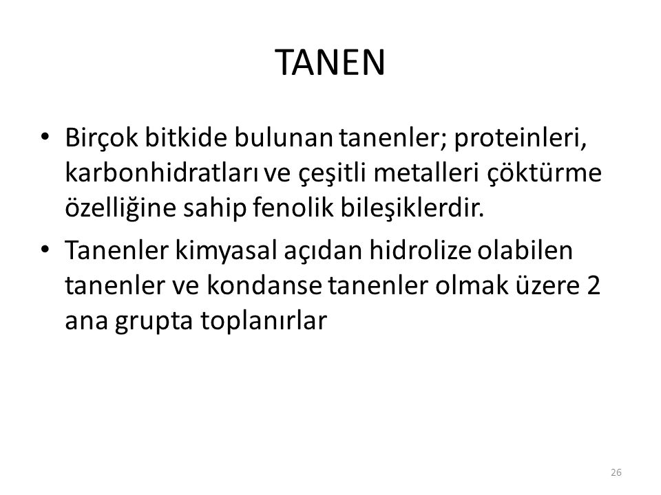 TANEN Birçok bitkide bulunan tanenler; proteinleri, karbonhidratları ve çeşitli metalleri çöktürme özelliğine sahip fenolik bileşiklerdir.