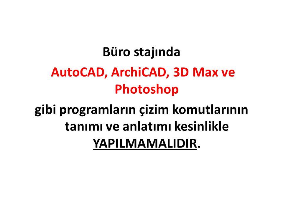 Büro stajında AutoCAD, ArchiCAD, 3D Max ve Photoshop gibi programların çizim komutlarının tanımı ve anlatımı kesinlikle YAPILMAMALIDIR.