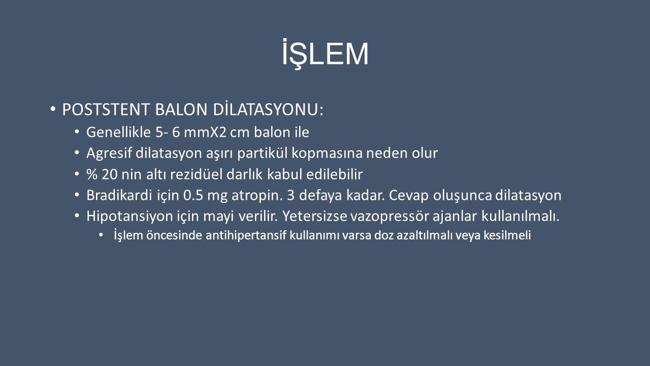 İŞLEM POSTSTENT BALON DİLATASYONU: Genellikle 5- 6 mmX2 cm balon ile