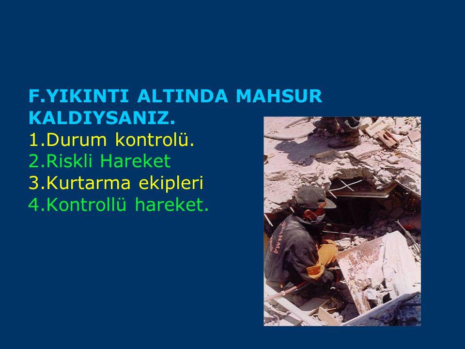 F. YIKINTI ALTINDA MAHSUR KALDIYSANIZ. 1. Durum kontrolü. 2