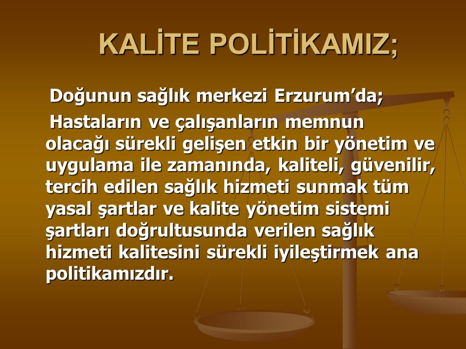 KALİTE POLİTİKAMIZ; Doğunun sağlık merkezi Erzurum'da;