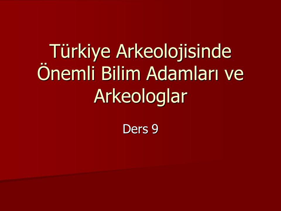 Türkiye Arkeolojisinde Önemli Bilim Adamları ve Arkeologlar