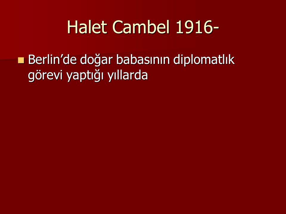 Halet Cambel 1916- Berlin'de doğar babasının diplomatlık görevi yaptığı yıllarda