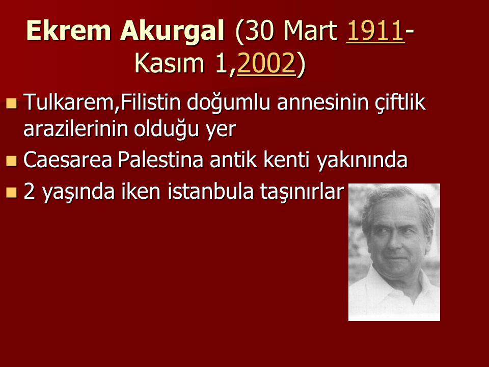 Ekrem Akurgal (30 Mart 1911-Kasım 1,2002)