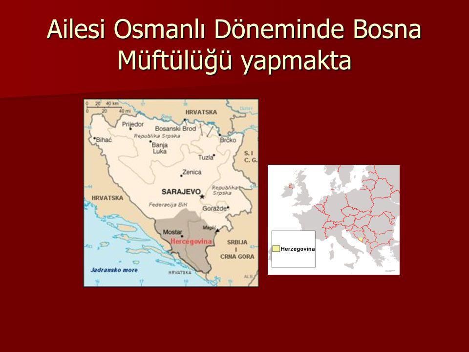 Ailesi Osmanlı Döneminde Bosna Müftülüğü yapmakta