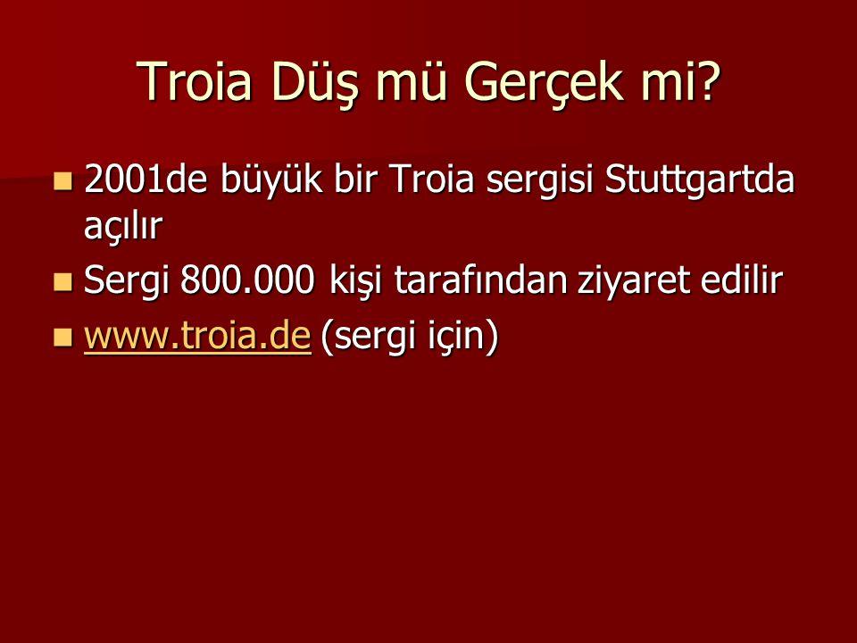 Troia Düş mü Gerçek mi 2001de büyük bir Troia sergisi Stuttgartda açılır. Sergi 800.000 kişi tarafından ziyaret edilir.