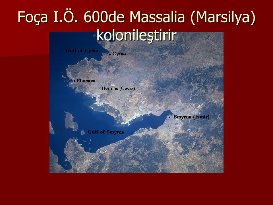 Foça I.Ö. 600de Massalia (Marsilya) kolonileştirir
