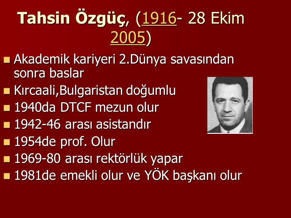Tahsin Özgüç, (1916- 28 Ekim 2005) Akademik kariyeri 2.Dünya savasından sonra baslar. Kırcaali,Bulgaristan doğumlu.