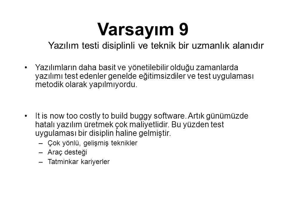 Varsayım 9 Yazılım testi disiplinli ve teknik bir uzmanlık alanıdır