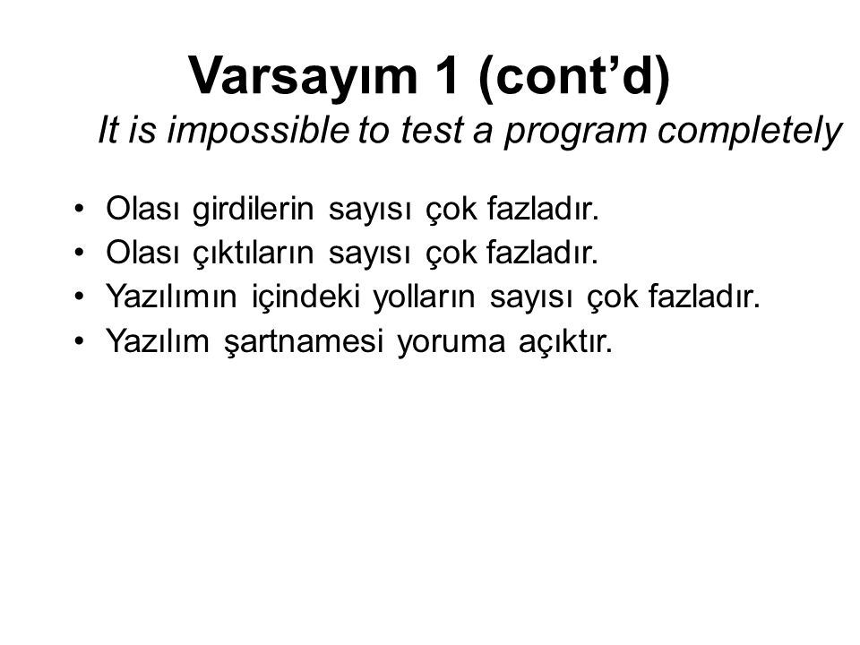 Varsayım 1 (cont'd) It is impossible to test a program completely
