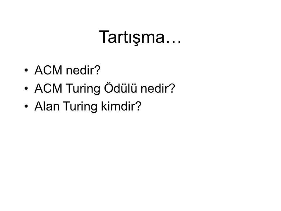 Tartışma… ACM nedir ACM Turing Ödülü nedir Alan Turing kimdir