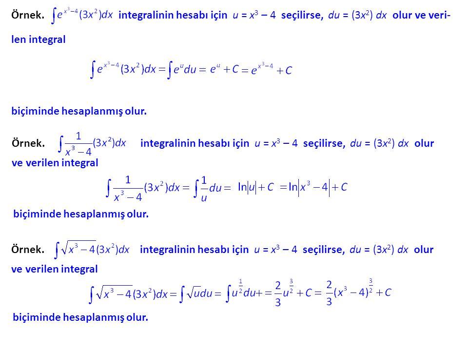 Örnek. integralinin hesabı için u = x3 – 4 seçilirse, du = (3x2) dx olur ve veri- len integral.