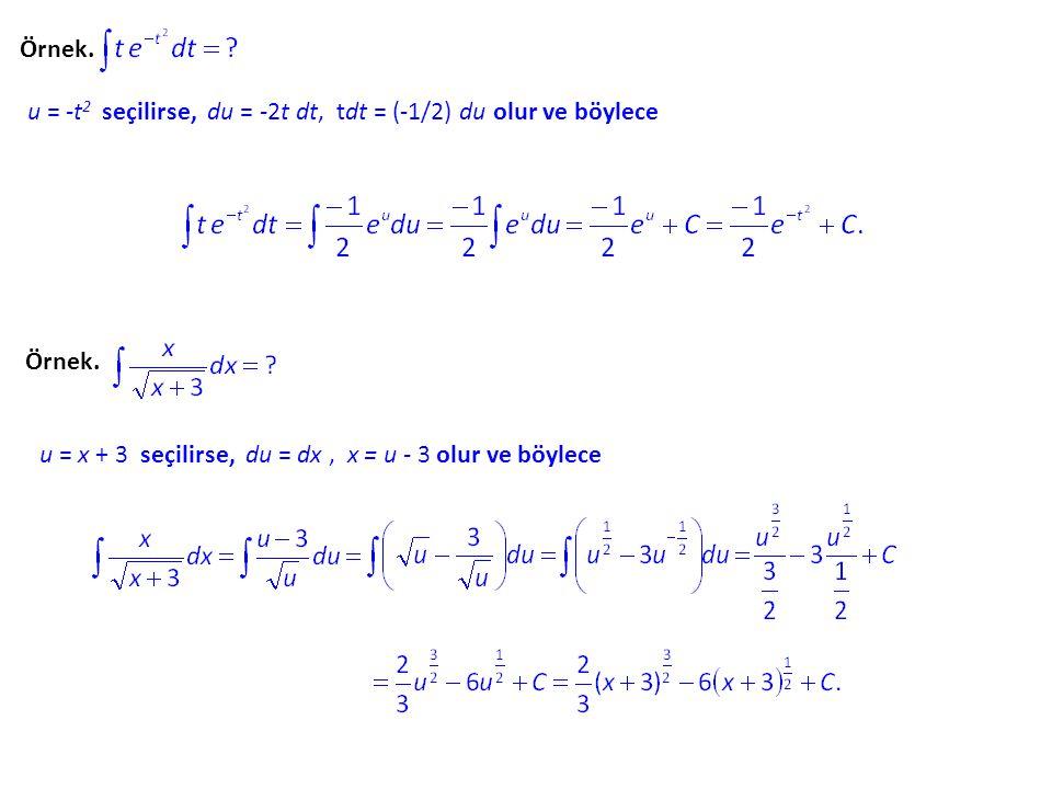 Örnek. u = -t2 seçilirse, du = -2t dt, tdt = (-1/2) du olur ve böylece.