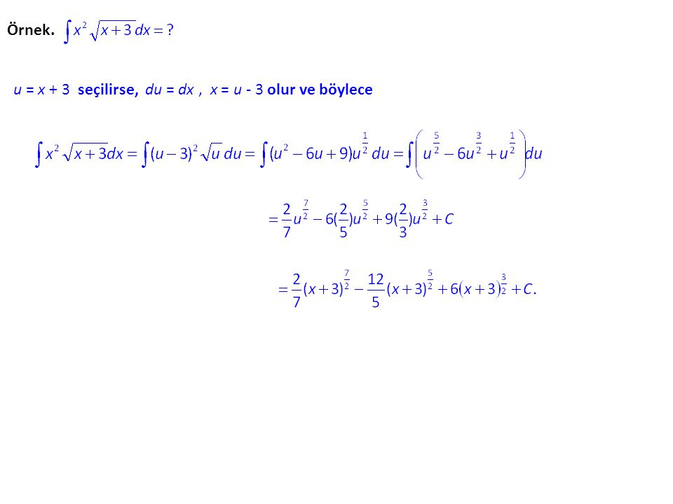 Örnek. u = x + 3 seçilirse, du = dx , x = u - 3 olur ve böylece