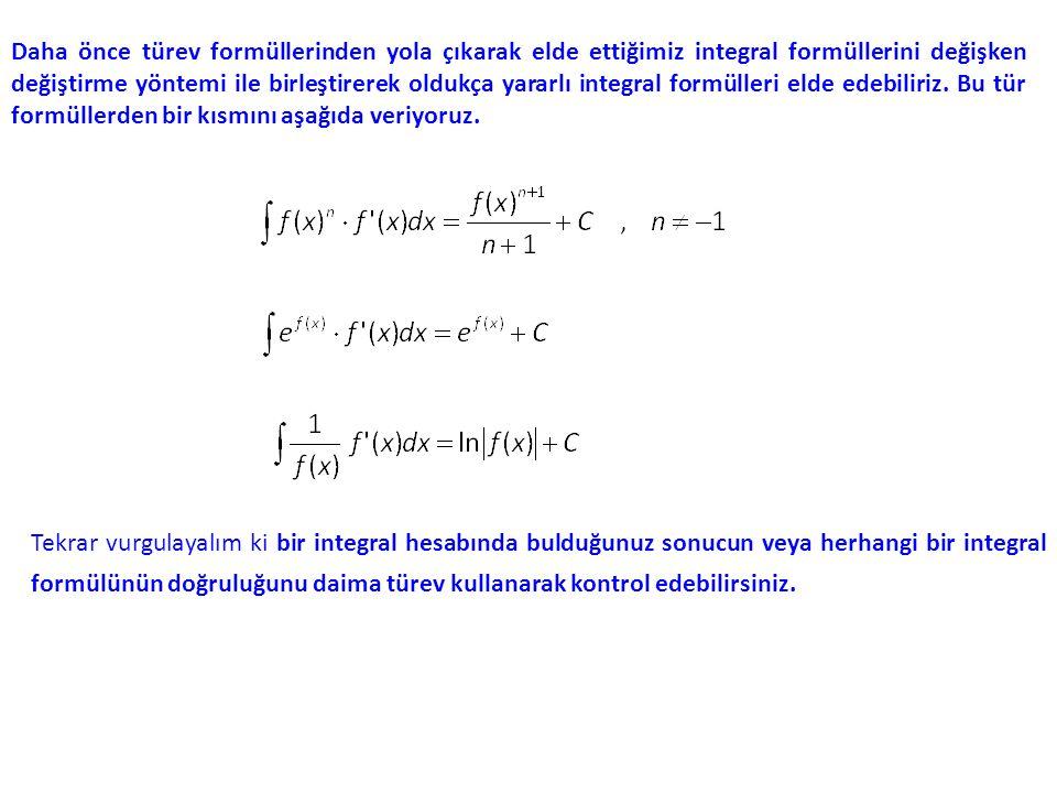 Daha önce türev formüllerinden yola çıkarak elde ettiğimiz integral formüllerini değişken değiştirme yöntemi ile birleştirerek oldukça yararlı integral formülleri elde edebiliriz. Bu tür formüllerden bir kısmını aşağıda veriyoruz.