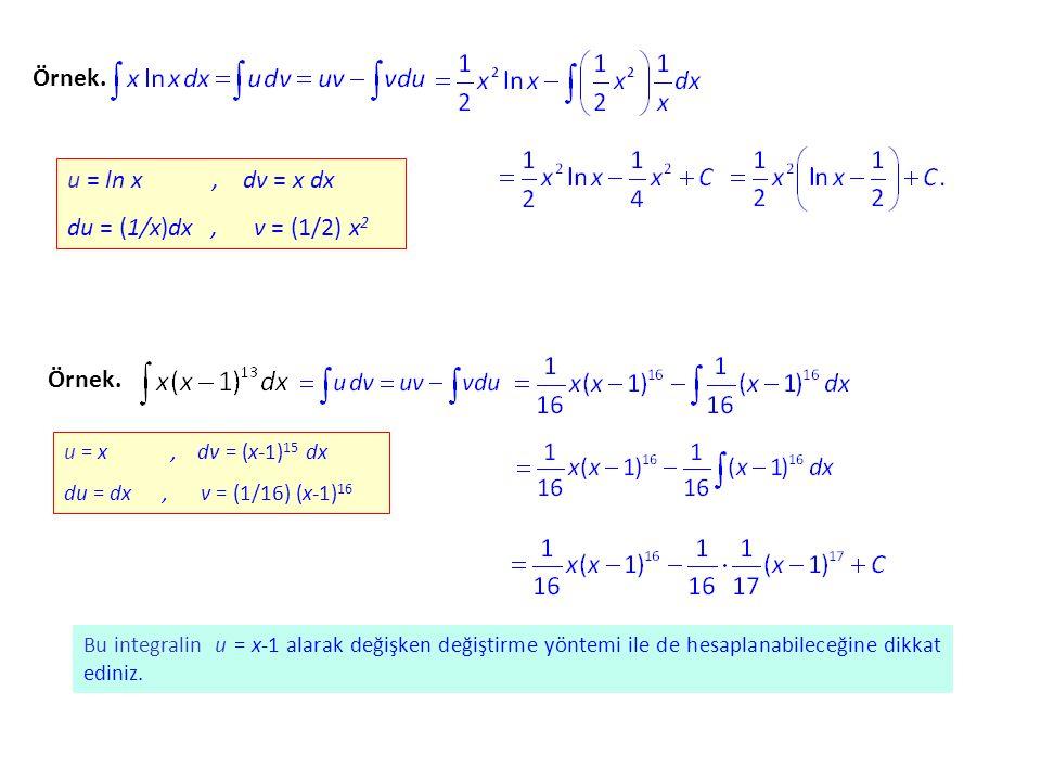 Örnek. u = ln x , dv = x dx du = (1/x)dx , v = (1/2) x2 Örnek.