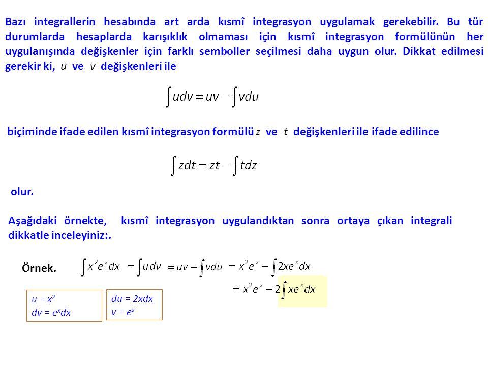 Bazı integrallerin hesabında art arda kısmî integrasyon uygulamak gerekebilir. Bu tür durumlarda hesaplarda karışıklık olmaması için kısmî integrasyon formülünün her uygulanışında değişkenler için farklı semboller seçilmesi daha uygun olur. Dikkat edilmesi gerekir ki, u ve v değişkenleri ile