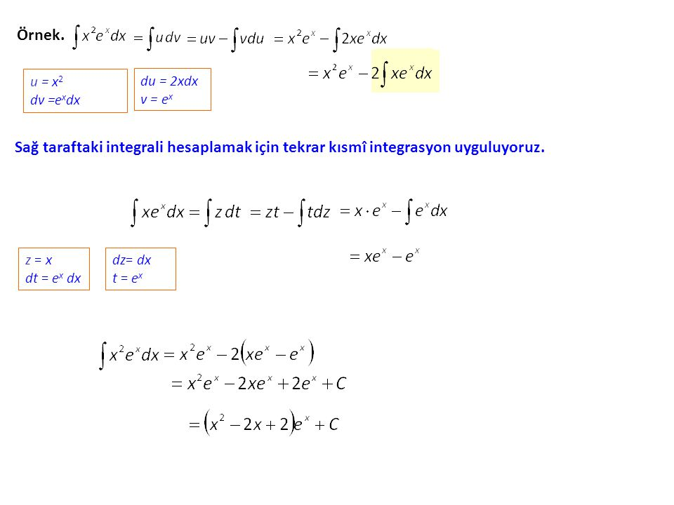 Örnek. u = x2. dv =exdx. du = 2xdx. v = ex. Sağ taraftaki integrali hesaplamak için tekrar kısmî integrasyon uyguluyoruz.