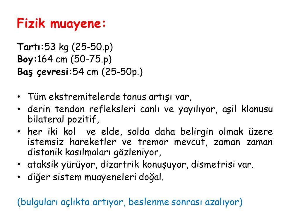 Fizik muayene: Tartı:53 kg (25-50.p) Boy:164 cm (50-75.p)