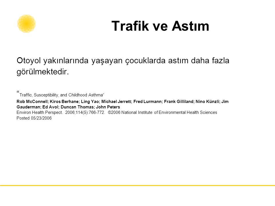 Trafik ve Astım Otoyol yakınlarında yaşayan çocuklarda astım daha fazla. görülmektedir. Traffic, Susceptibility, and Childhood Asthma