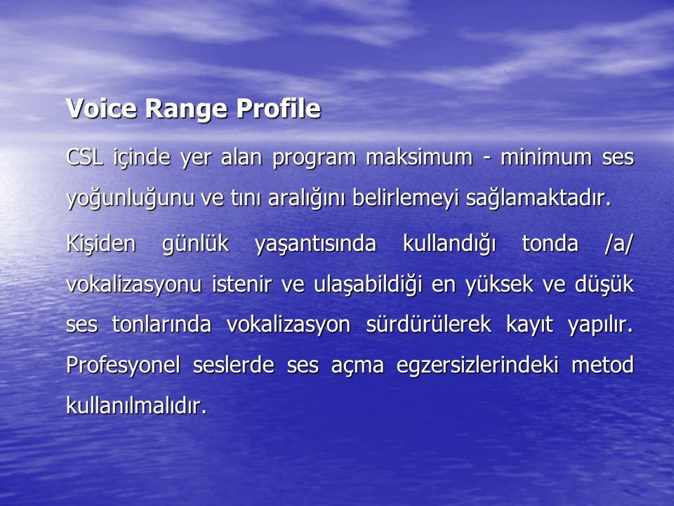 Voice Range Profile CSL içinde yer alan program maksimum - minimum ses yoğunluğunu ve tını aralığını belirlemeyi sağlamaktadır.