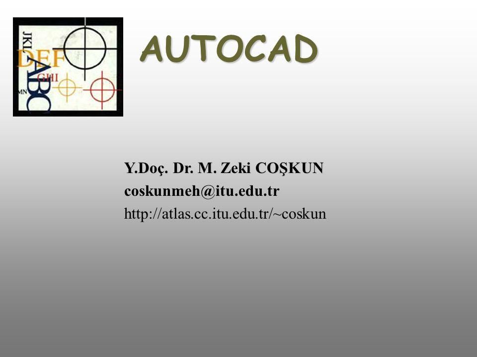 AUTOCAD Y.Doç. Dr. M. Zeki COŞKUN coskunmeh@itu.edu.tr