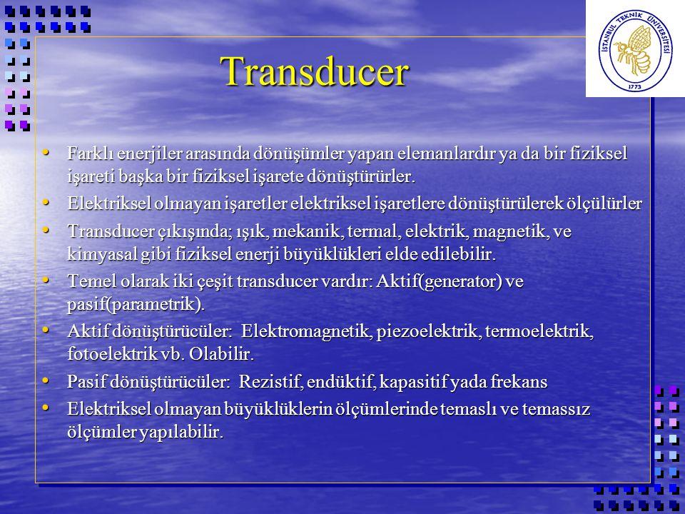 Transducer Farklı enerjiler arasında dönüşümler yapan elemanlardır ya da bir fiziksel işareti başka bir fiziksel işarete dönüştürürler.