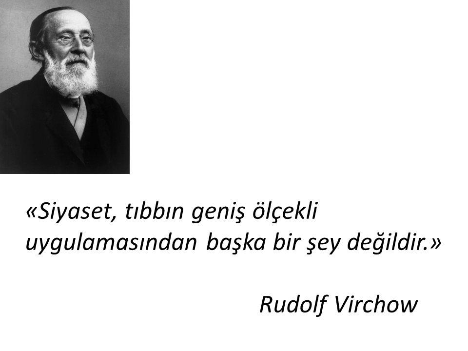 «Siyaset, tıbbın geniş ölçekli uygulamasından başka bir şey değildir.» Rudolf Virchow