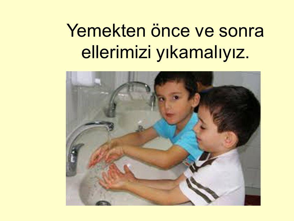 Yemekten önce ve sonra ellerimizi yıkamalıyız.