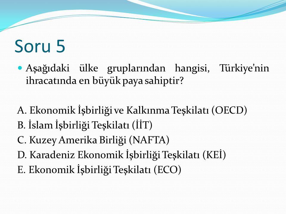 Soru 5 Aşağıdaki ülke gruplarından hangisi, Türkiye'nin ihracatında en büyük paya sahiptir A. Ekonomik İşbirliği ve Kalkınma Teşkilatı (OECD)