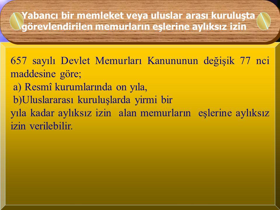657 sayılı Devlet Memurları Kanununun değişik 77 nci maddesine göre;