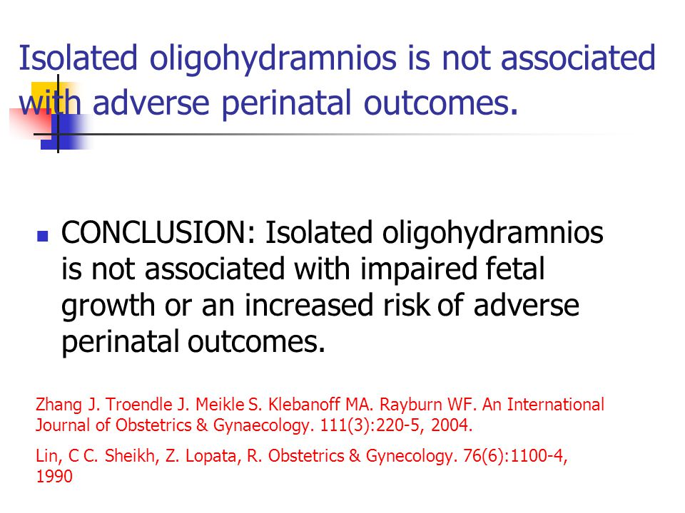 Isolated oligohydramnios is not associated with adverse perinatal outcomes.
