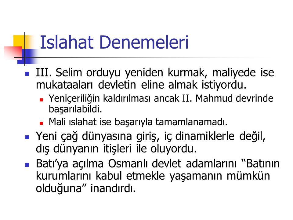 Islahat Denemeleri III. Selim orduyu yeniden kurmak, maliyede ise mukataaları devletin eline almak istiyordu.