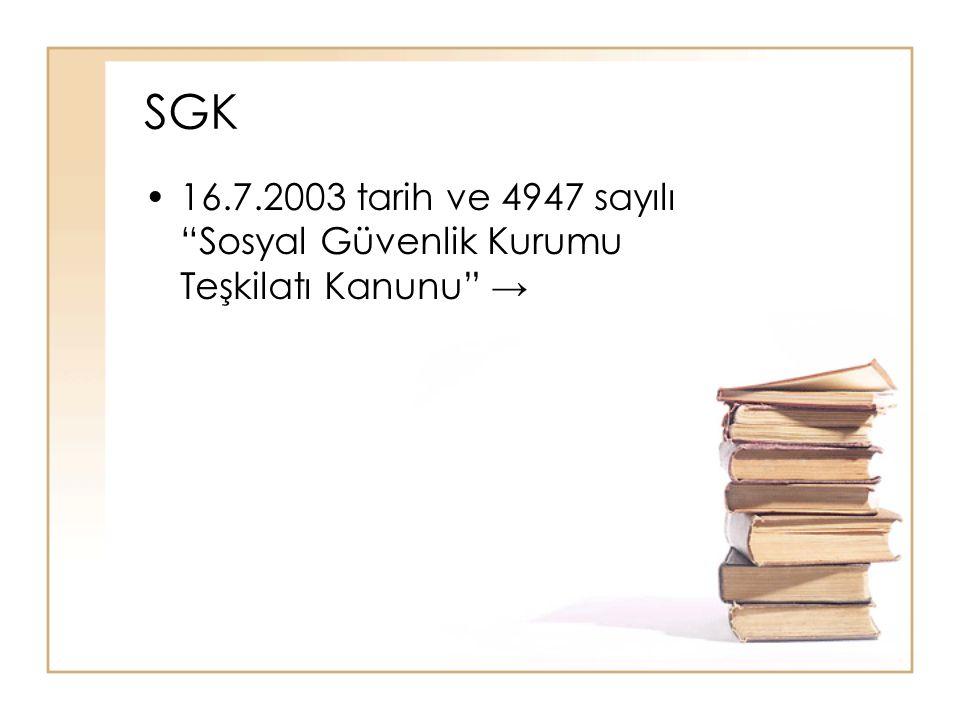 SGK 16.7.2003 tarih ve 4947 sayılı Sosyal Güvenlik Kurumu Teşkilatı Kanunu →