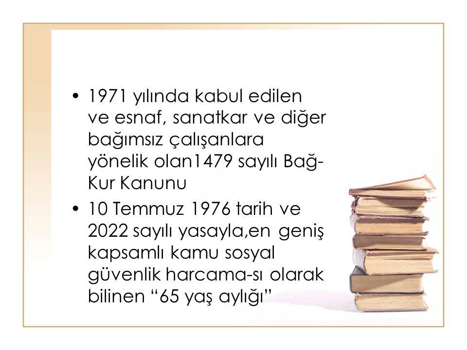 1971 yılında kabul edilen ve esnaf, sanatkar ve diğer bağımsız çalışanlara yönelik olan1479 sayılı Bağ-Kur Kanunu