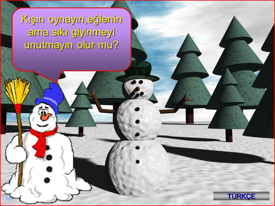 Kışın oynayın,eğlenin ama sıkı giyinmeyi unutmayın olur mu