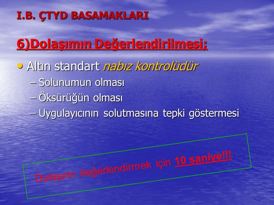 I.B. ÇTYD BASAMAKLARI 6)Dolaşımın Değerlendirilmesi;