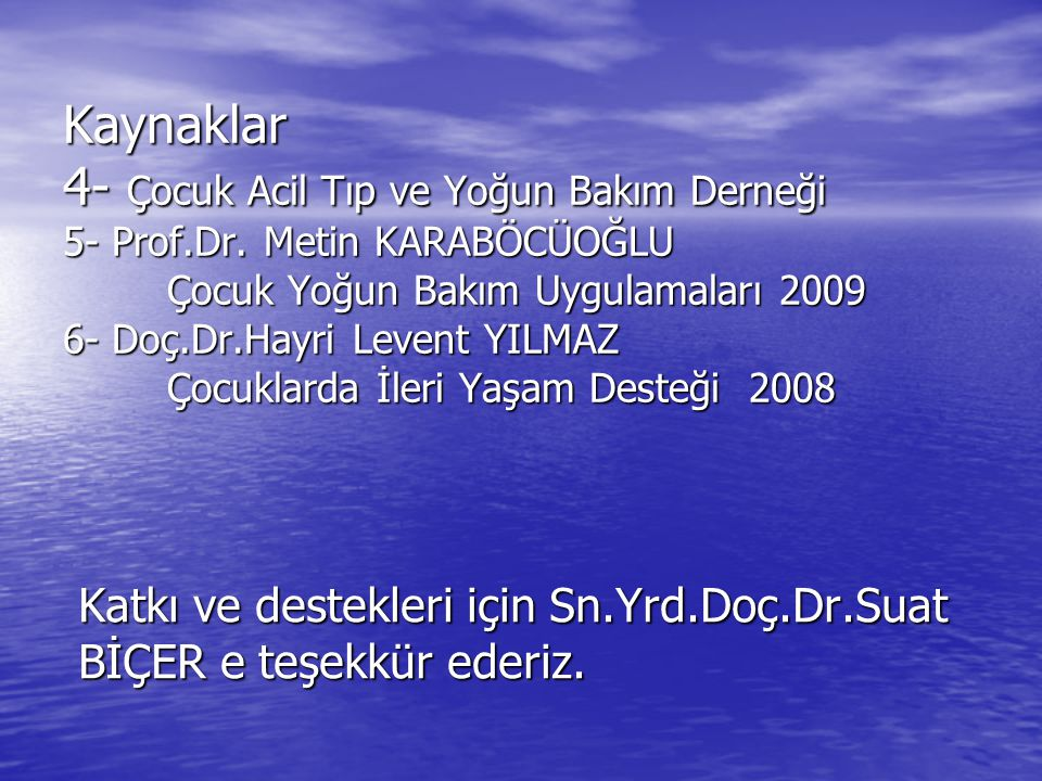 Katkı ve destekleri için Sn.Yrd.Doç.Dr.Suat BİÇER e teşekkür ederiz.