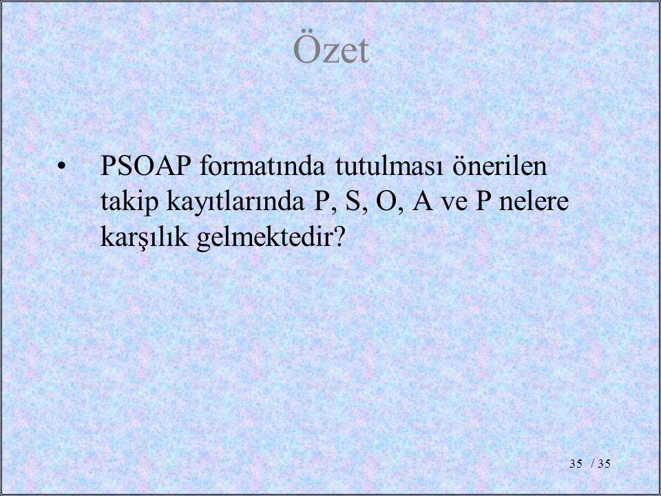 Özet PSOAP formatında tutulması önerilen takip kayıtlarında P, S, O, A ve P nelere karşılık gelmektedir