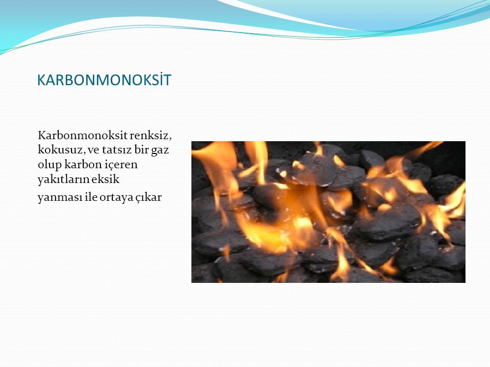 KARBONMONOKSİT Karbonmonoksit renksiz, kokusuz, ve tatsız bir gaz olup karbon içeren yakıtların eksik.