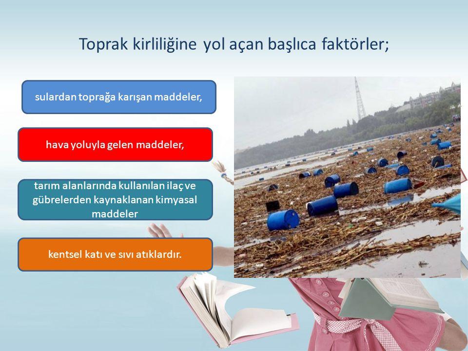 Toprak kirliliğine yol açan başlıca faktörler;
