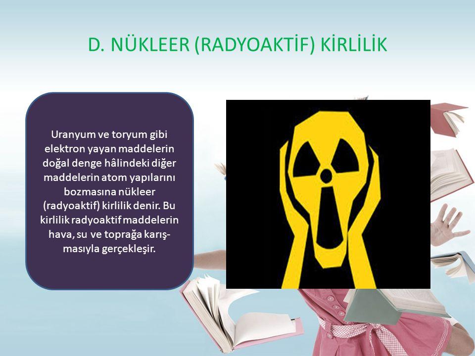 D. NÜKLEER (RADYOAKTİF) KİRLİLİK