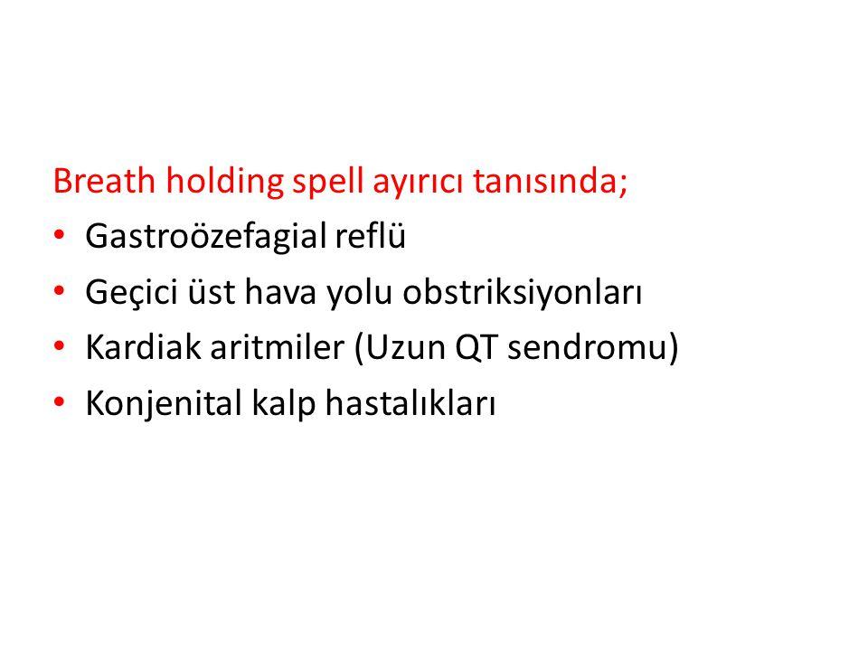 Breath holding spell ayırıcı tanısında;