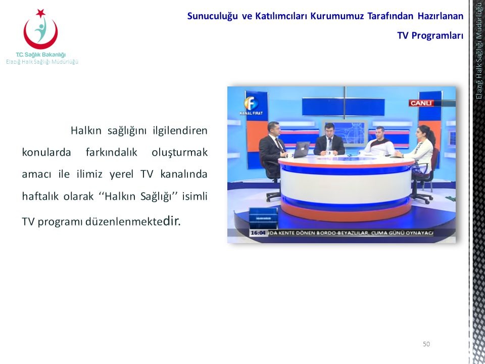 Sunuculuğu ve Katılımcıları Kurumumuz Tarafından Hazırlanan TV Programları