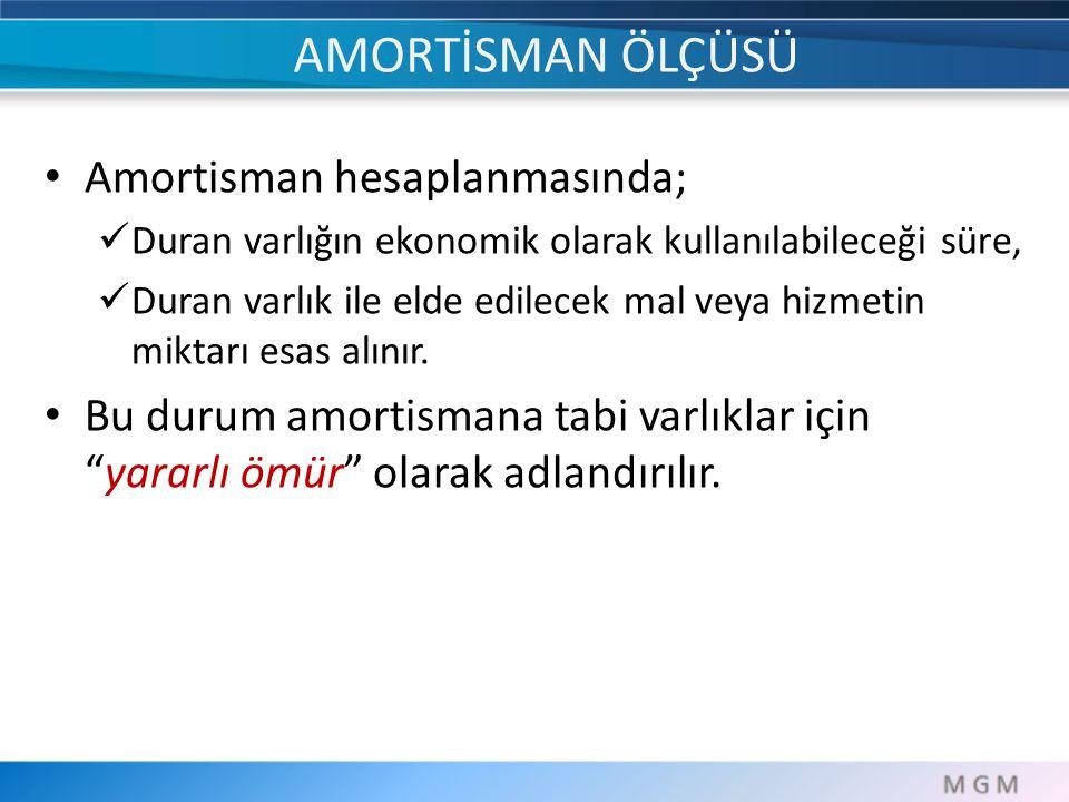 AMORTİSMAN ÖLÇÜSÜ Amortisman hesaplanmasında;