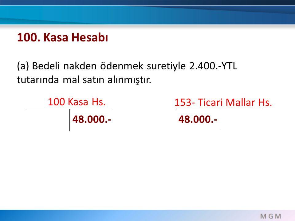 100. Kasa Hesabı (a) Bedeli nakden ödenmek suretiyle 2.400.-YTL tutarında mal satın alınmıştır. 100 Kasa Hs.