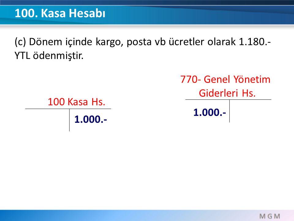 100. Kasa Hesabı (c) Dönem içinde kargo, posta vb ücretler olarak 1.180.-YTL ödenmiştir. 770- Genel Yönetim.